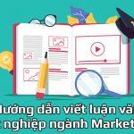 Hướng dẫn viết luận văn tốt nghiệp ngành Marketing chi tiết