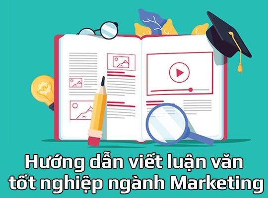 Hướng dẫn viết luận văn tốt nghiệp ngành Marketing